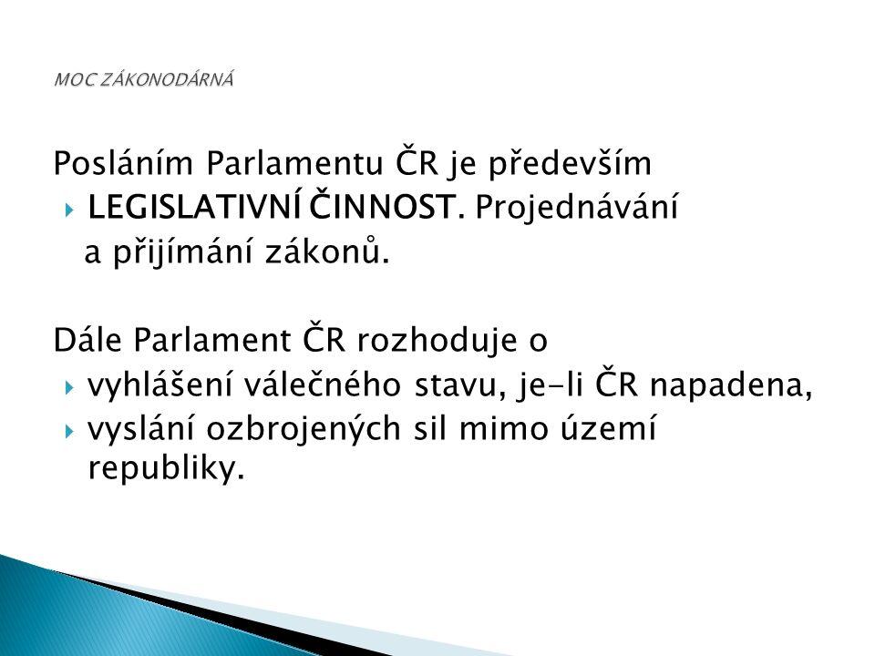 Posláním Parlamentu ČR je především  LEGISLATIVNÍ ČINNOST.