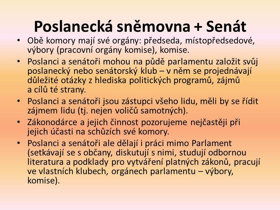 Poslanecká sněmovna + Senát Obě komory mají své orgány: předseda, místopředsedové, výbory (pracovní orgány komise), komise.