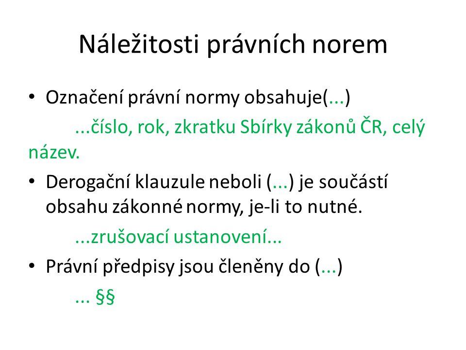 Náležitosti právních norem Označení právní normy obsahuje(...)...číslo, rok, zkratku Sbírky zákonů ČR, celý název.