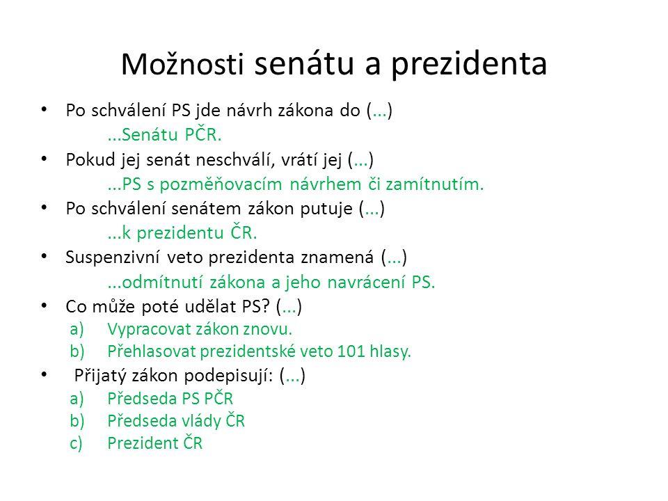 Možnosti senátu a prezidenta Po schválení PS jde návrh zákona do (...)...Senátu PČR. Pokud jej senát neschválí, vrátí jej (...)...PS s pozměňovacím ná