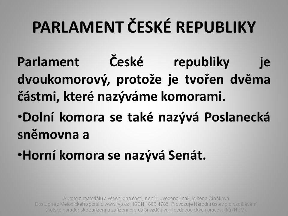 PARLAMENT ČESKÉ REPUBLIKY Parlament České republiky je dvoukomorový, protože je tvořen dvěma částmi, které nazýváme komorami. Dolní komora se také naz