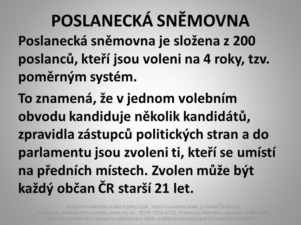POSLANECKÁ SNĚMOVNA Poslanecká sněmovna je složena z 200 poslanců, kteří jsou voleni na 4 roky, tzv. poměrným systém. To znamená, že v jednom volebním