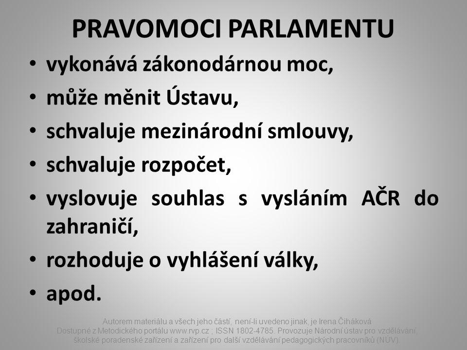 PRAVOMOCI PARLAMENTU vykonává zákonodárnou moc, může měnit Ústavu, schvaluje mezinárodní smlouvy, schvaluje rozpočet, vyslovuje souhlas s vysláním AČR