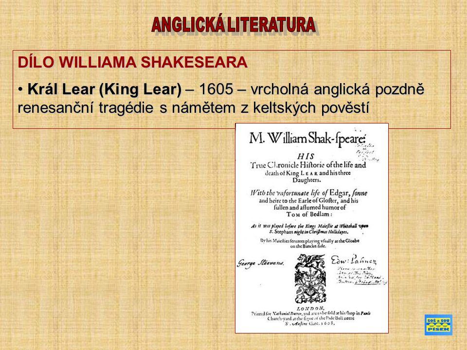 DÍLO WILLIAMA SHAKESEARA Král Lear (King Lear) – 1605 – vrcholná anglická pozdně renesanční tragédie s námětem z keltských pověstí Král Lear (King Lear) – 1605 – vrcholná anglická pozdně renesanční tragédie s námětem z keltských pověstí
