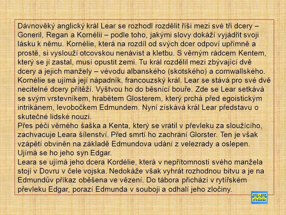 Dávnověký anglický král Lear se rozhodl rozdělit říši mezi své tři dcery – Goneril, Regan a Kornélii – podle toho, jakými slovy dokáží vyjádřit svoji