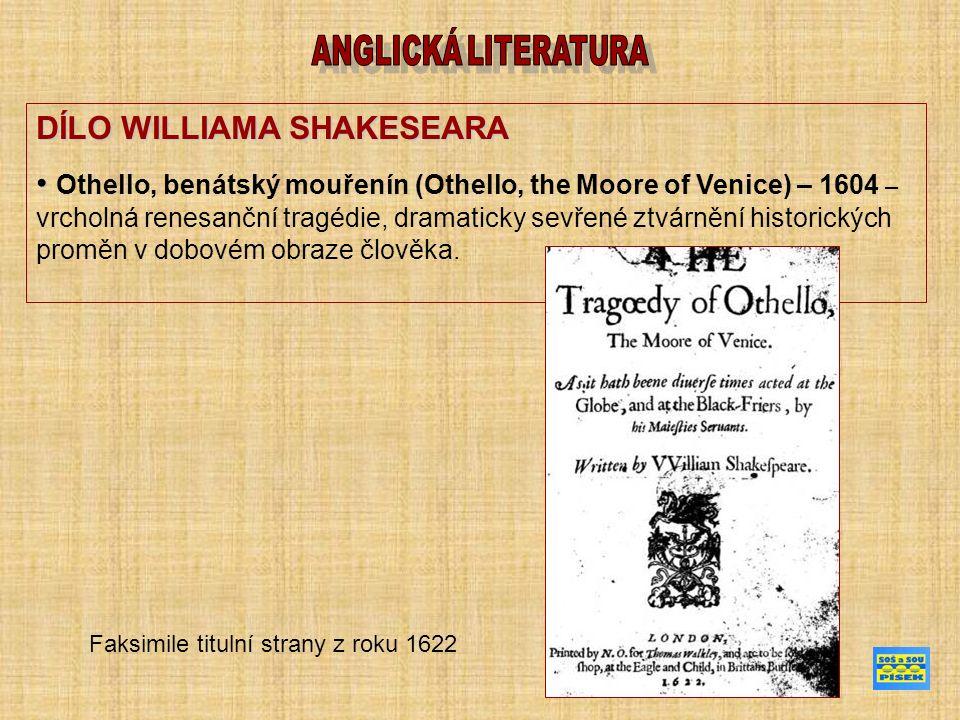 DÍLO WILLIAMA SHAKESEARA Othello, benátský mouřenín (Othello, the Moore of Venice) – 1604 – vrcholná renesanční tragédie, dramaticky sevřené ztvárnění historických proměn v dobovém obraze člověka.