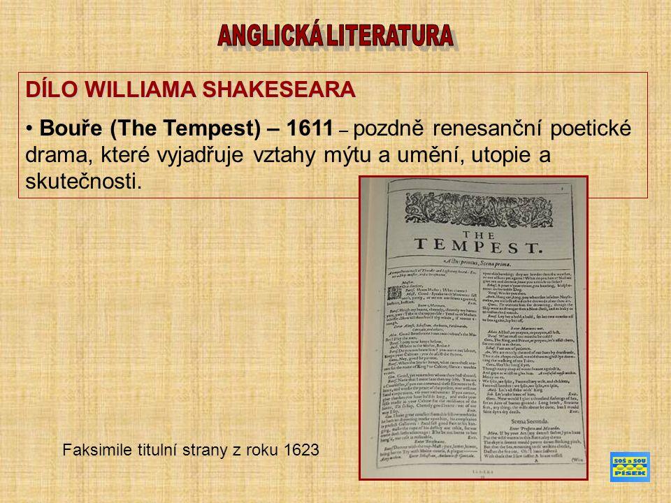 DÍLO WILLIAMA SHAKESEARA Bouře (The Tempest) – 1611 – pozdně renesanční poetické drama, které vyjadřuje vztahy mýtu a umění, utopie a skutečnosti. Fak