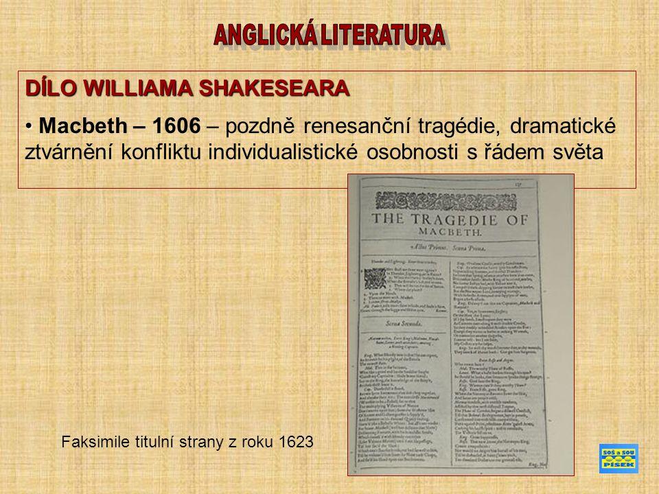 DÍLO WILLIAMA SHAKESEARA Macbeth – 1606 – pozdně renesanční tragédie, dramatické ztvárnění konfliktu individualistické osobnosti s řádem světa Faksimile titulní strany z roku 1623