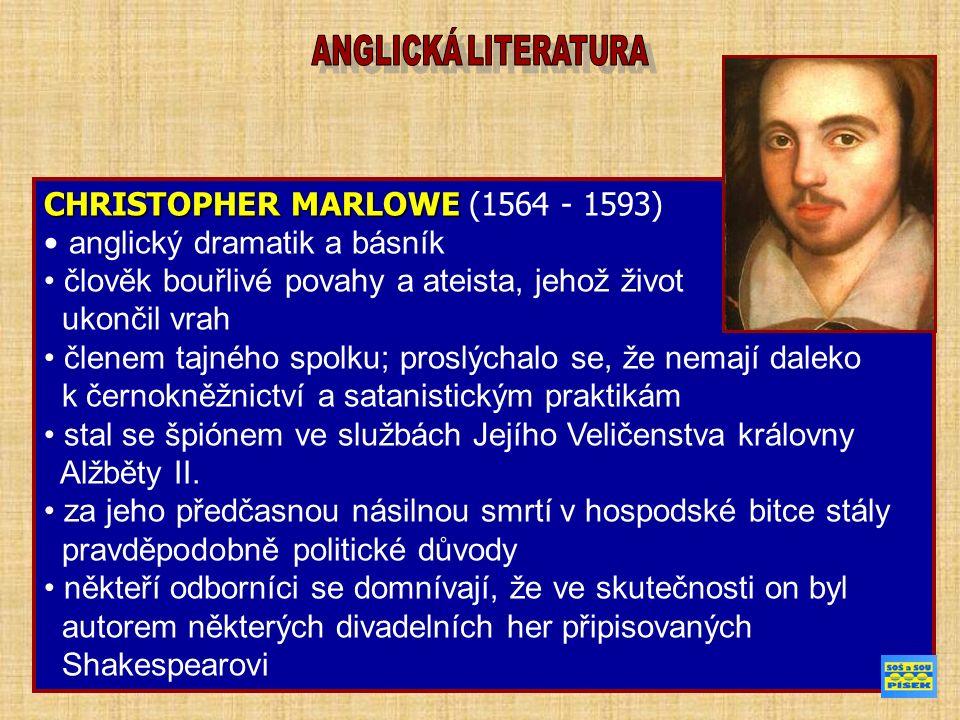 CHRISTOPHER MARLOWE CHRISTOPHER MARLOWE (1564 - 1593) anglický dramatik a básník člověk bouřlivé povahy a ateista, jehož život ukončil vrah členem taj