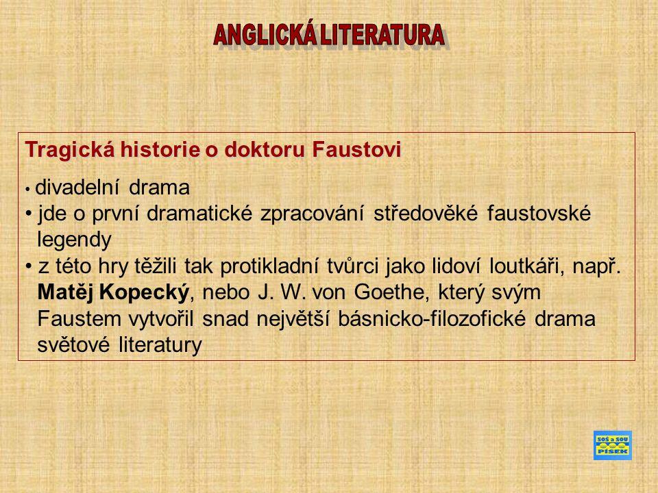 Tragická historie o doktoru Faustovi divadelní drama jde o první dramatické zpracování středověké faustovské legendy z této hry těžili tak protikladní tvůrci jako lidoví loutkáři, např.