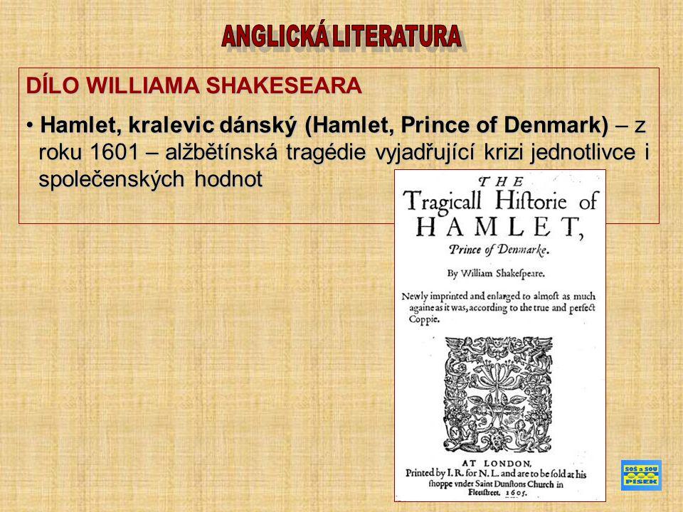 DÍLO WILLIAMA SHAKESEARA Hamlet, kralevic dánský (Hamlet, Prince of Denmark) – z Hamlet, kralevic dánský (Hamlet, Prince of Denmark) – z roku 1601 – alžbětínská tragédie vyjadřující krizi jednotlivce i roku 1601 – alžbětínská tragédie vyjadřující krizi jednotlivce i společenských hodnot společenských hodnot