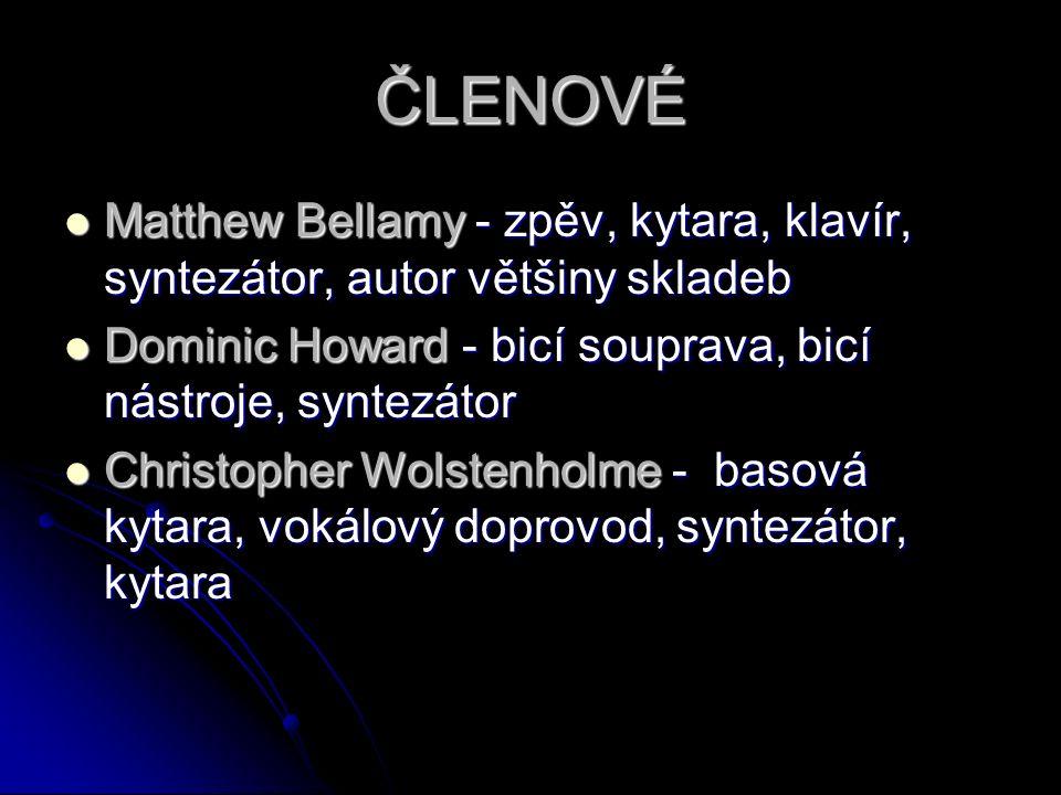 ČLENOVÉ Matthew Bellamy - zpěv, kytara, klavír, syntezátor, autor většiny skladeb Matthew Bellamy - zpěv, kytara, klavír, syntezátor, autor většiny skladeb Dominic Howard - bicí souprava, bicí nástroje, syntezátor Dominic Howard - bicí souprava, bicí nástroje, syntezátor Christopher Wolstenholme - basová kytara, vokálový doprovod, syntezátor, kytara Christopher Wolstenholme - basová kytara, vokálový doprovod, syntezátor, kytara