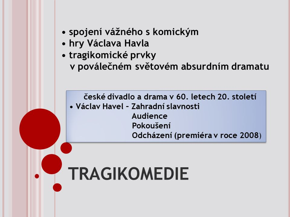 TRAGIKOMEDIE spojení vážného s komickým hry Václava Havla tragikomické prvky v poválečném světovém absurdním dramatu české divadlo a drama v 60.