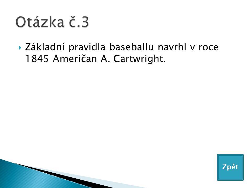  Základní pravidla baseballu navrhl v roce 1845 Američan A. Cartwright. Zpět