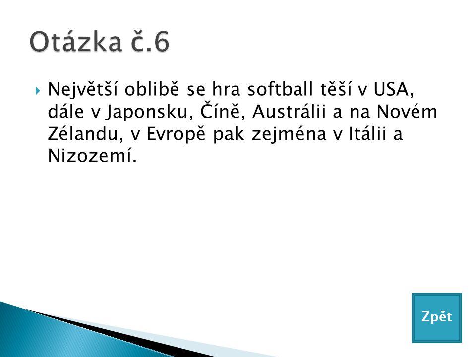  Největší oblibě se hra softball těší v USA, dále v Japonsku, Číně, Austrálii a na Novém Zélandu, v Evropě pak zejména v Itálii a Nizozemí.