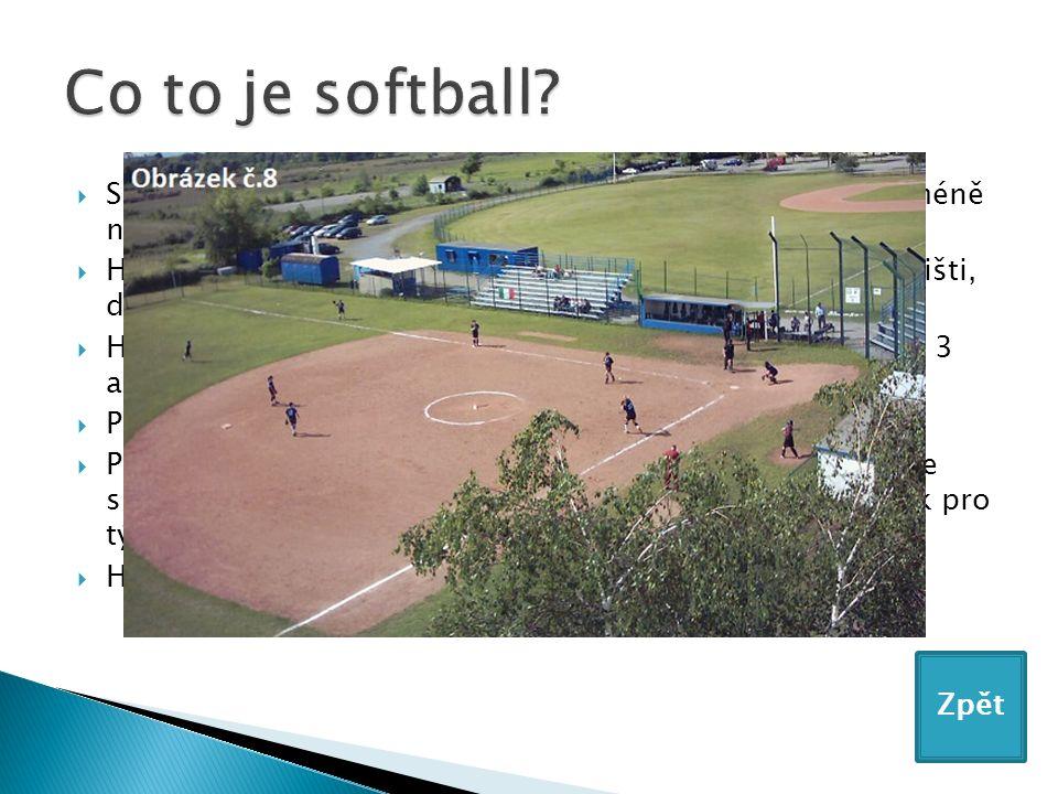  Softball je pálkovací hra, vyvinutá z baseballu jako jeho méně náročná verze.