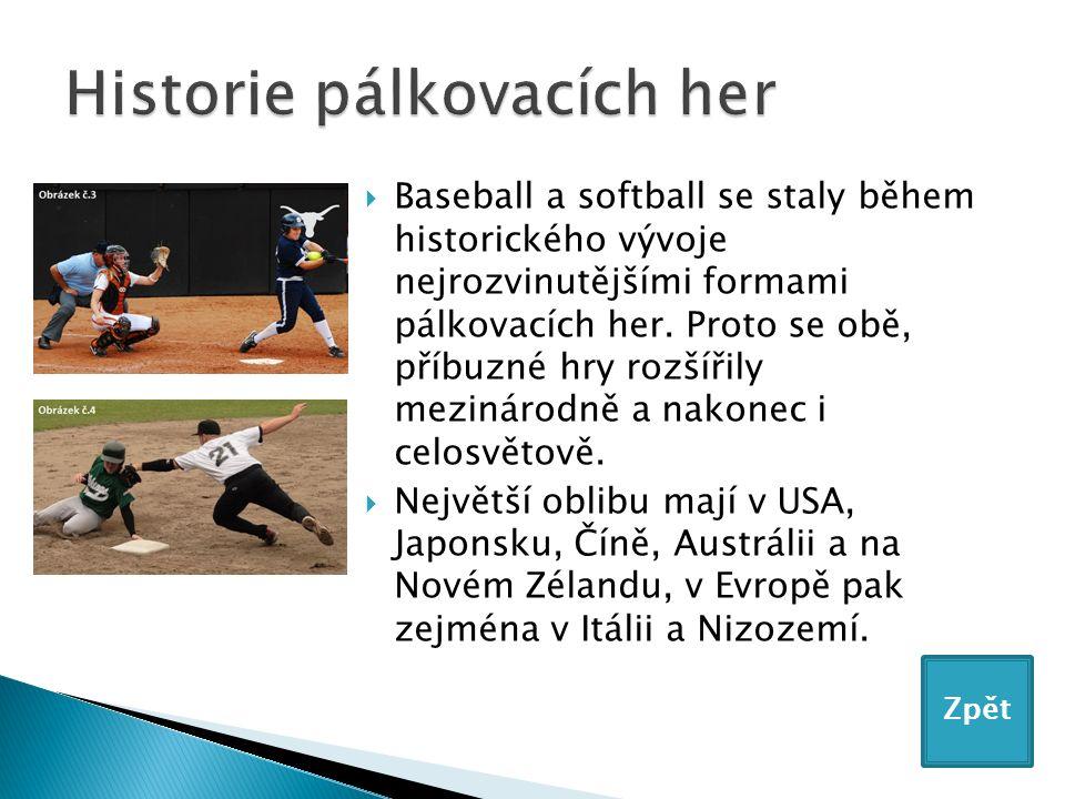  Baseball a softball se staly během historického vývoje nejrozvinutějšími formami pálkovacích her.