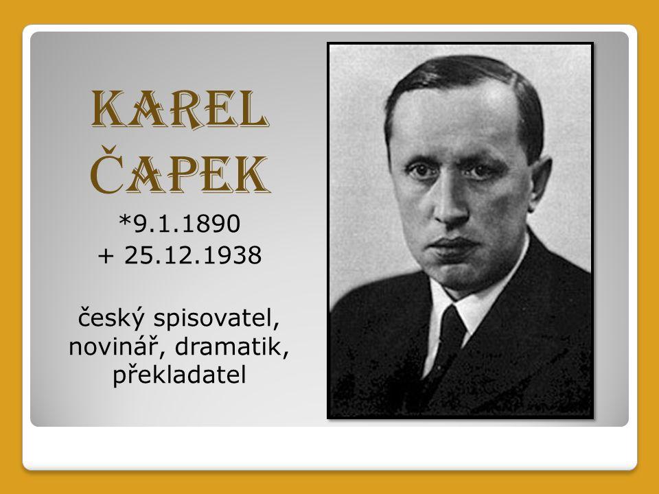 Karel Č apek *9.1.1890 + 25.12.1938 český spisovatel, novinář, dramatik, překladatel
