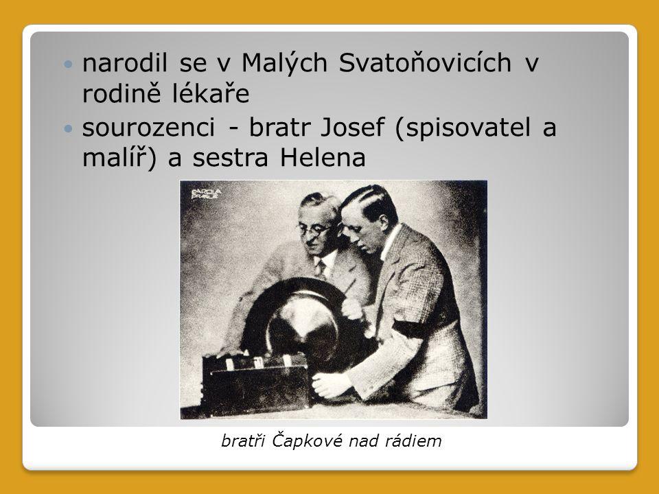 narodil se v Malých Svatoňovicích v rodině lékaře sourozenci - bratr Josef (spisovatel a malíř) a sestra Helena bratři Čapkové nad rádiem