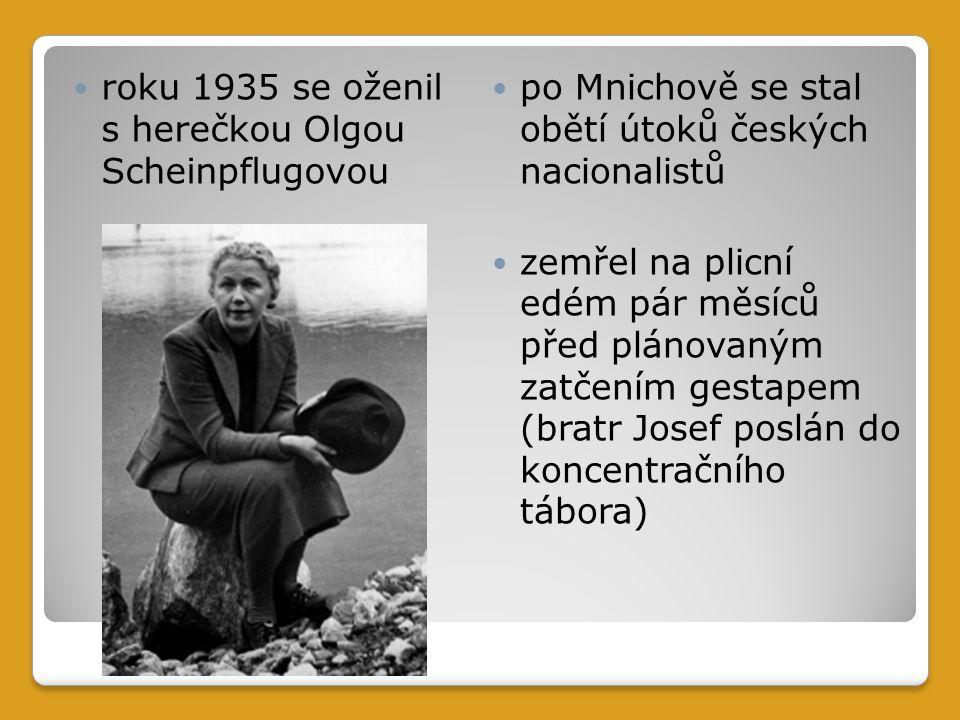 roku 1935 se oženil s herečkou Olgou Scheinpflugovou po Mnichově se stal obětí útoků českých nacionalistů zemřel na plicní edém pár měsíců před plánovaným zatčením gestapem (bratr Josef poslán do koncentračního tábora)