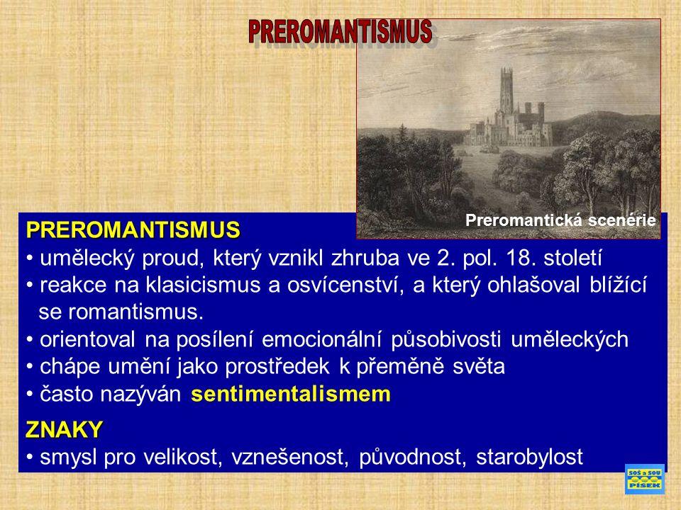 PREROMANTISMUS umělecký proud, který vznikl zhruba ve 2.