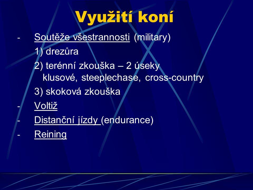 Využití koní - Soutěže všestrannosti (military) 1) drezůra 2) terénní zkouška – 2 úseky klusové, steeplechase, cross-country 3) skoková zkouška - Volt