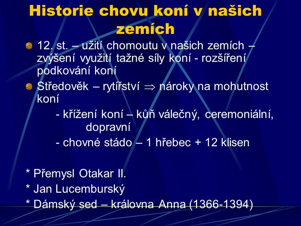 Historie chovu koní v našich zemích 12. st. – užití chomoutu v našich zemích – zvýšení využití tažné síly koní - rozšíření podkování koní Středověk –