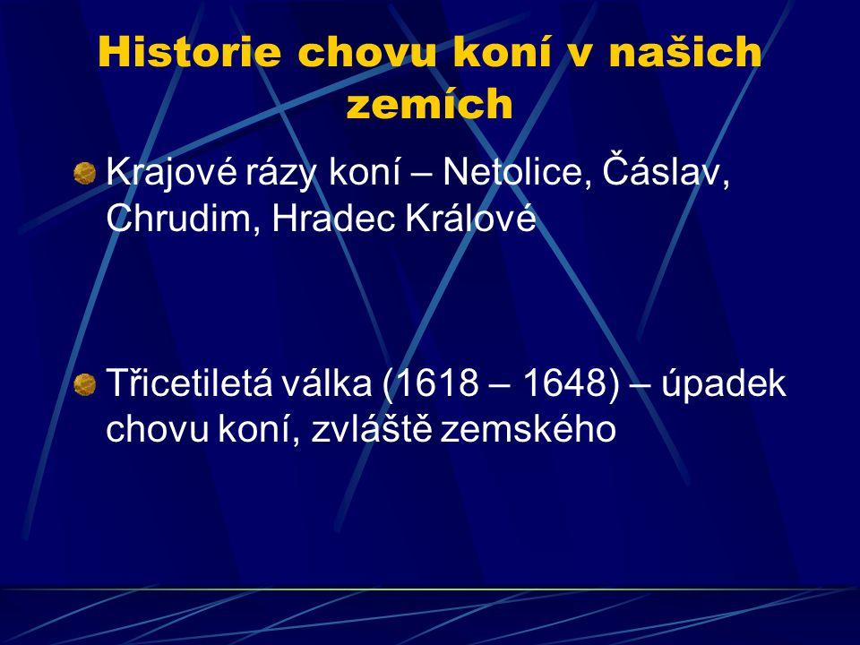 Historie chovu koní v našich zemích Krajové rázy koní – Netolice, Čáslav, Chrudim, Hradec Králové Třicetiletá válka (1618 – 1648) – úpadek chovu koní, zvláště zemského