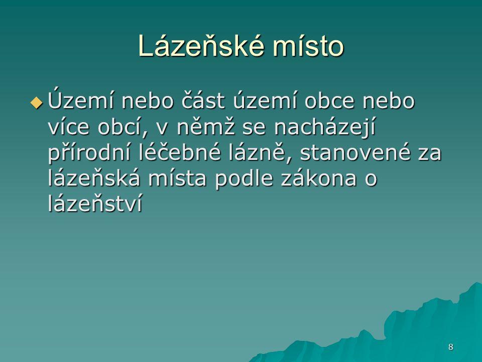 8 Lázeňské místo  Území nebo část území obce nebo více obcí, v němž se nacházejí přírodní léčebné lázně, stanovené za lázeňská místa podle zákona o lázeňství