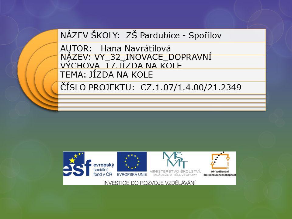 NÁZEV ŠKOLY: ZŠ Pardubice - Spořilov AUTOR: Hana Navrátilová NÁZEV: VY_32_INOVACE_DOPRAVNÍ VÝCHOVA_17.JÍZDA NA KOLE TEMA: JÍZDA NA KOLE ČÍSLO PROJEKTU: CZ.1.07/1.4.00/21.2349