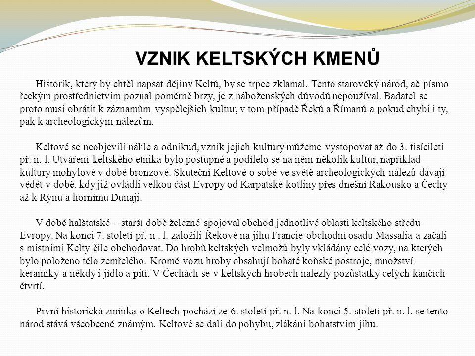 VZNIK KELTSKÝCH KMENŮ Historik, který by chtěl napsat dějiny Keltů, by se trpce zklamal.
