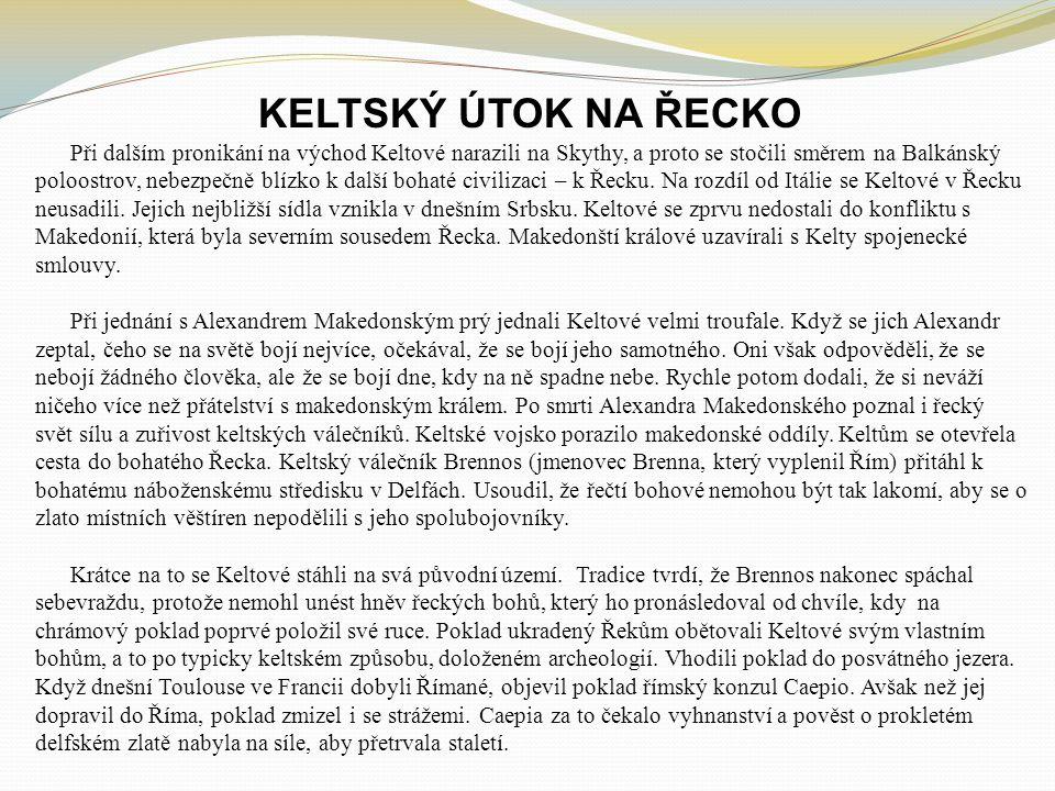 KELTSKÝ ÚTOK NA ŘECKO Při dalším pronikání na východ Keltové narazili na Skythy, a proto se stočili směrem na Balkánský poloostrov, nebezpečně blízko k další bohaté civilizaci – k Řecku.