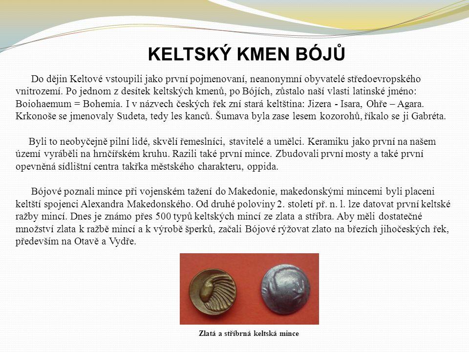 KELTSKÝ KMEN BÓJŮ Do dějin Keltové vstoupili jako první pojmenovaní, neanonymní obyvatelé středoevropského vnitrozemí.