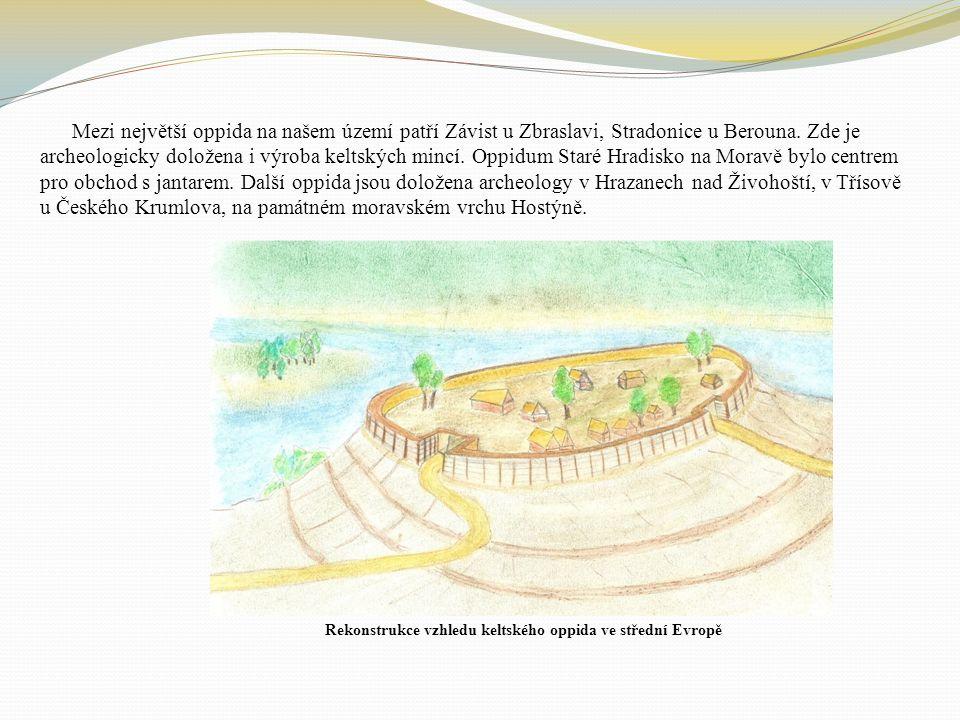 Rekonstrukce vzhledu keltského oppida ve střední Evropě Mezi největší oppida na našem území patří Závist u Zbraslavi, Stradonice u Berouna.