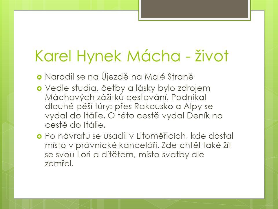 Karel Hynek Mácha - život  Narodil se na Újezdě na Malé Straně  Vedle studia, četby a lásky bylo zdrojem Máchových zážitků cestování. Podnikal dlouh