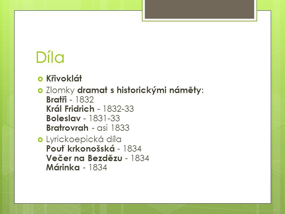 Díla  Křivoklát  Zlomky dramat s historickými náměty : Bratři - 1832 Král Fridrich - 1832-33 Boleslav - 1831-33 Bratrovrah - asi 1833  Lyrickoepick