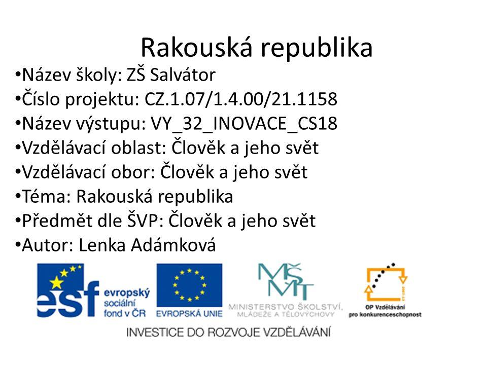 Anotace Tato prezentace je určena k seznámení žáků s Rakouskou republikou, její polohou, vodstvem, povrchem, zemědělstvím a průmyslem této země.