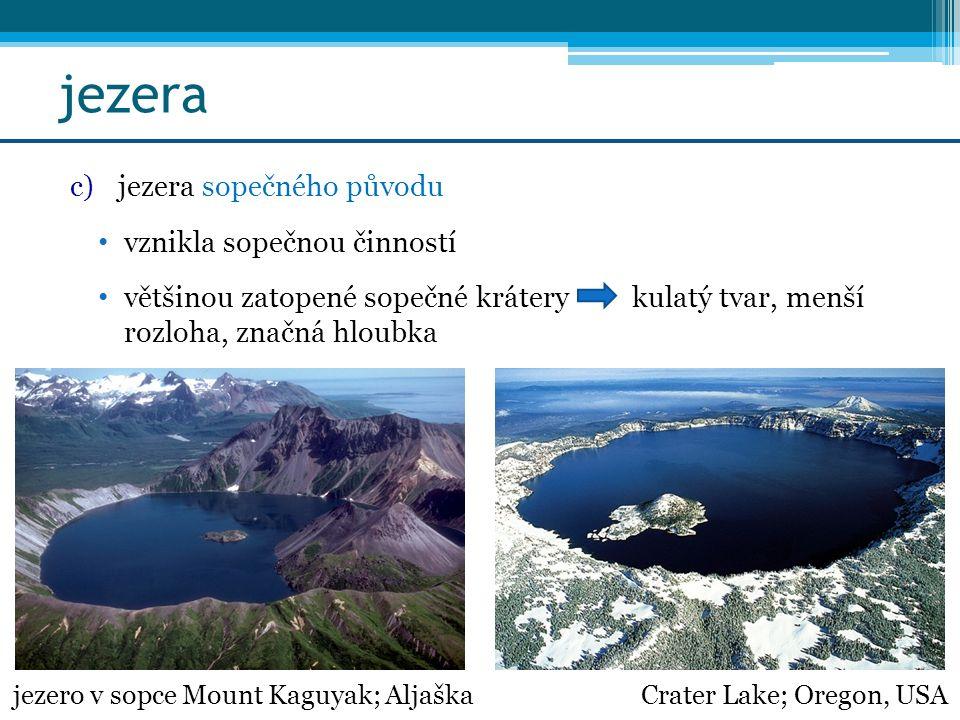 jezera c)jezera sopečného původu vznikla sopečnou činností většinou zatopené sopečné krátery kulatý tvar, menší rozloha, značná hloubka Crater Lake; O