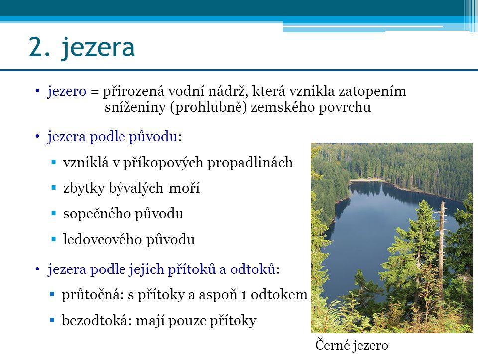 2. jezera jezero = přirozená vodní nádrž, která vznikla zatopením sníženiny (prohlubně) zemského povrchu jezera podle původu:  vzniklá v příkopových