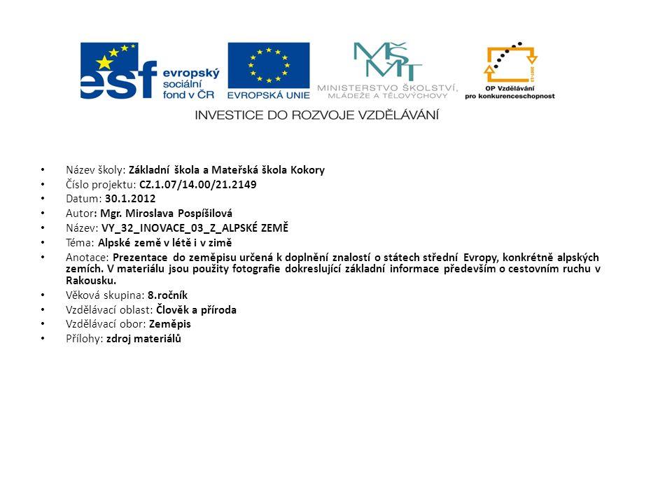 Název školy: Základní škola a Mateřská škola Kokory Číslo projektu: CZ.1.07/14.00/21.2149 Datum: 30.1.2012 Autor: Mgr.