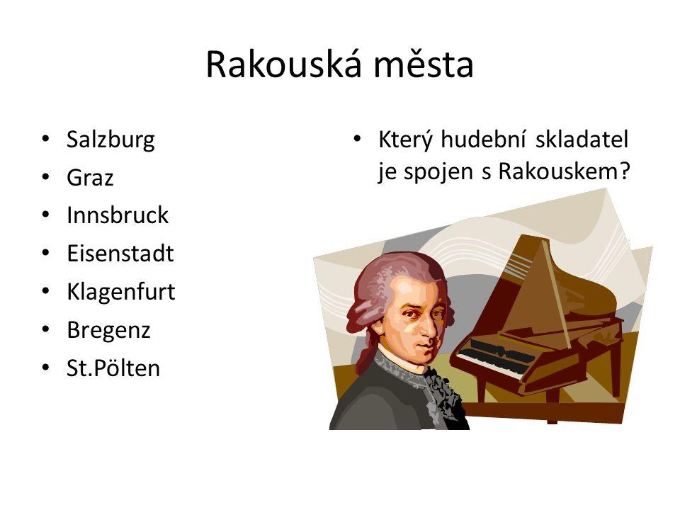 Rakouská města Salzburg Graz Innsbruck Eisenstadt Klagenfurt Bregenz St.Pölten Který hudební skladatel je spojen s Rakouskem?