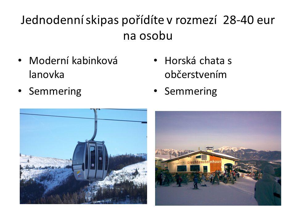 Jednodenní skipas pořídíte v rozmezí 28-40 eur na osobu Horská chata s občerstvením Semmering Moderní kabinková lanovka Semmering