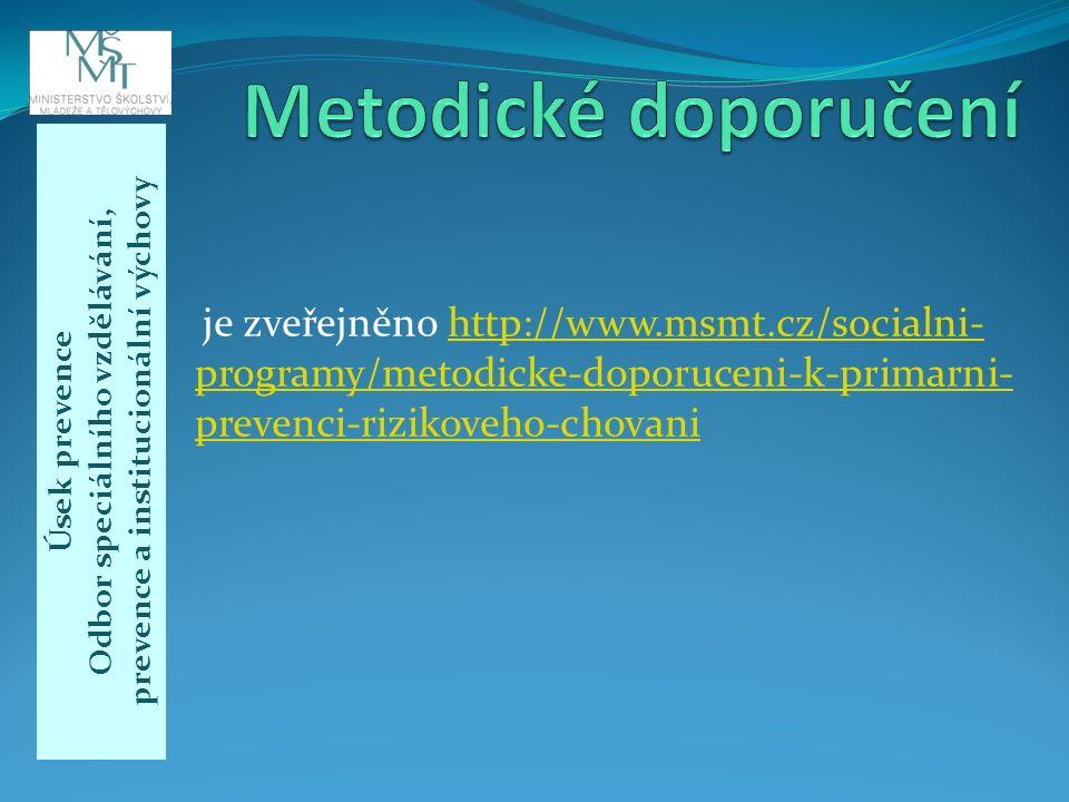Úsek prevence Odbor speciálního vzdělávání, prevence a institucionální výchovy je zveřejněno http://www.msmt.cz/socialni- programy/metodicke-doporuceni-k-primarni- prevenci-rizikoveho-chovanihttp://www.msmt.cz/socialni- programy/metodicke-doporuceni-k-primarni- prevenci-rizikoveho-chovani