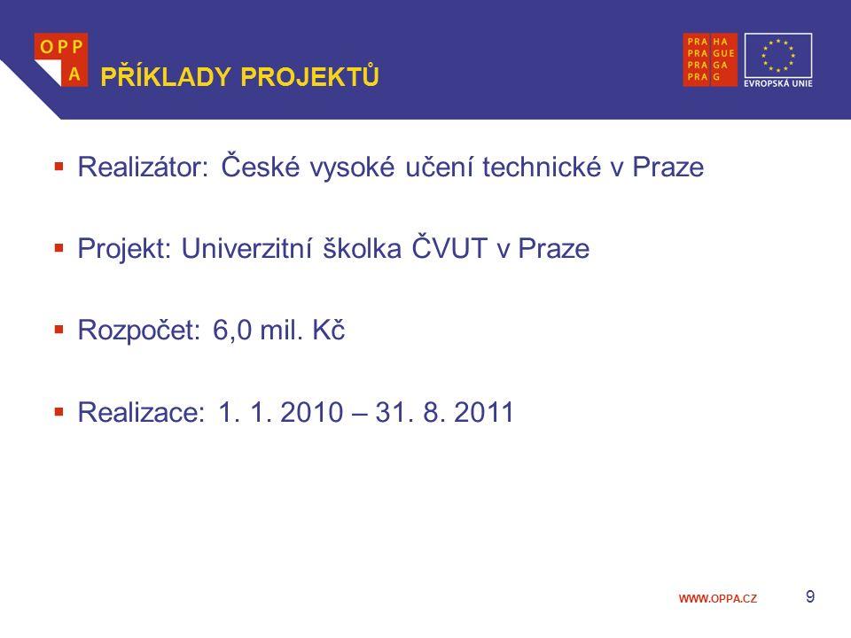 WWW.OPPA.CZ 9 PŘÍKLADY PROJEKTŮ  Realizátor: České vysoké učení technické v Praze  Projekt: Univerzitní školka ČVUT v Praze  Rozpočet: 6,0 mil.