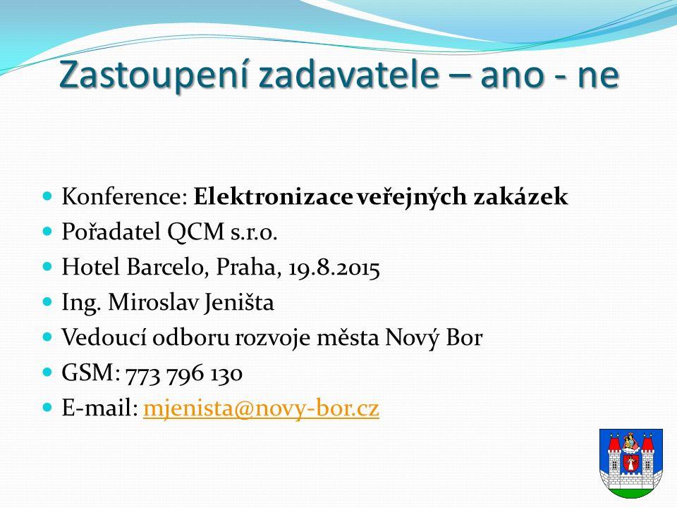 Zastoupení zadavatele – ano - ne Konference: Elektronizace veřejných zakázek Pořadatel QCM s.r.o.
