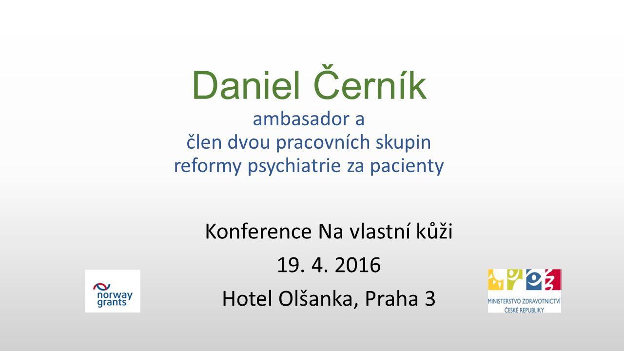 Daniel Černík ambasador a člen dvou pracovních skupin reformy psychiatrie za pacienty Konference Na vlastní kůži 19.