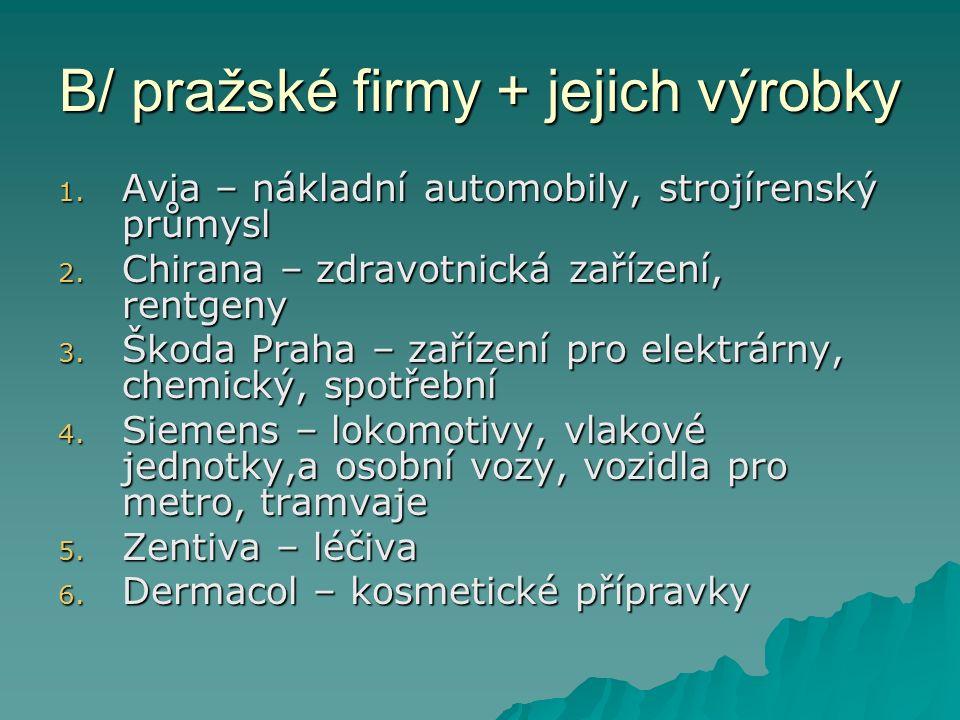 B/ pražské firmy + jejich výrobky 1. Avia – nákladní automobily, strojírenský průmysl 2. Chirana – zdravotnická zařízení, rentgeny 3. Škoda Praha – za