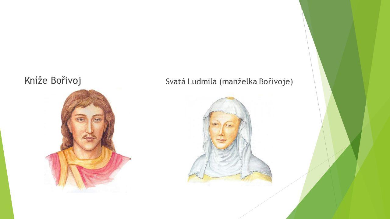 Kníže Bořivoj  jeho předkem byl Přemysl Oráč  za manželku měl Ludmilu  žili na konci 9.