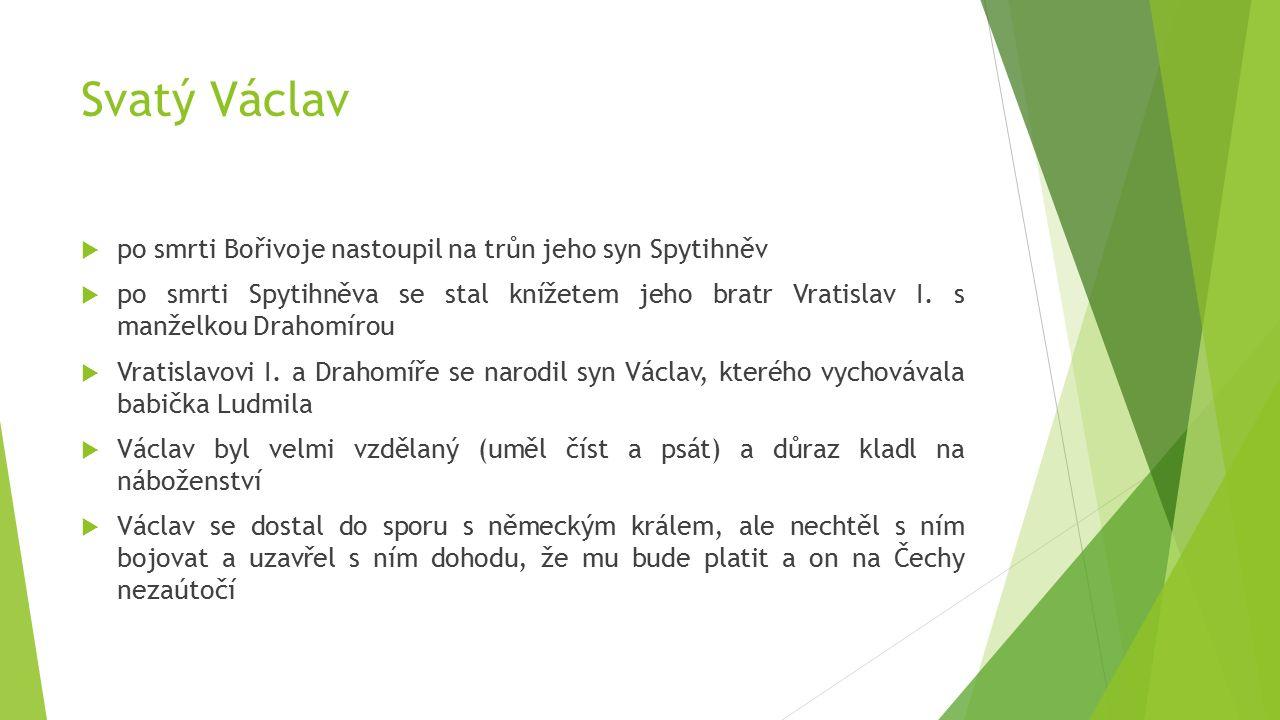 Svatý Václav  po smrti Bořivoje nastoupil na trůn jeho syn Spytihněv  po smrti Spytihněva se stal knížetem jeho bratr Vratislav I.