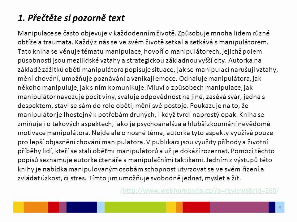 1. Přečtěte si pozorně text Manipulace se často objevuje v každodenním životě. Způsobuje mnoha lidem různé obtíže a traumata. Každý z nás se ve svém ž